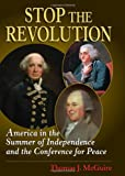 img - for Stop the Revolution: America in the Summer of Independence and the Conference for Peace book / textbook / text book