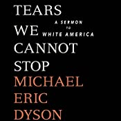 Tears We Cannot Stop: A Sermon to White America | [Michael Eric Dyson]
