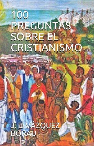 100 PREGUNTAS SOBRE EL CRISTIANISMO (Espiritualidad) (Spanish Edition) [VAZQUEZ BORAU, J. L.] (Tapa Blanda)