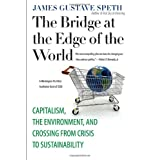 "The Bridge at the Edge of the World: Capitalism, the Environment, and Crossing from Crisis to Sustainabilityvon ""James Gustave Speth"""