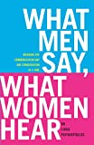 Linda Papadopoulos What Men Say, What Women Hear: Bridging the Communication Gap One Conversation at a Time