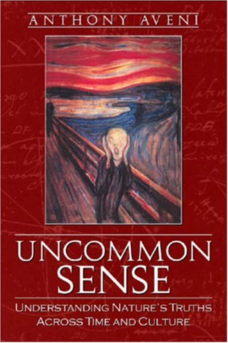Uncommon Sense: Understanding Nature's Truths Across Time And Culture, ANTHONY F. AVENI