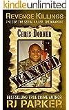 Revenge Killings - Chris Dorner: The Cop. The Serial Killer. The Manhunt. (Recent True Crime Cases Book 1)