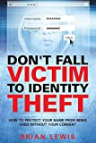img - for Don't Fall Victim to Identity Theft: How to Protect Your Name from Being Used Without Your Consent book / textbook / text book