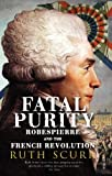 Fatal Purity: Robespierre and the French Revolution