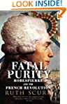 Fatal Purity: Robespierre and the Fre...