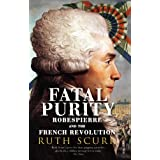 Fatal Purity: Robespierre and the French Revolutionpar Ruth Scurr