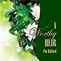A Worthy Heir Audiobook by Pat Ballard Narrated by Joy Nash