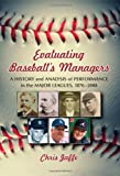 Chris Jaffe Evaluating Baseball's Managers: A History and Analysis of Performance in the Major Leagues, 1876-2008