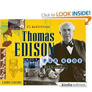 Thomas Edison for Kids: His Life and Ideas, 21 Activities (For Kids series) Laurie Winn Carlson