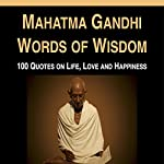 Mahatma Gandhi Words of Wisdom: 100 Quotes on Life, Love and Happiness | Mahatma Gandhi