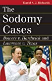 The Sodomy Cases: Bowers V. Hardwick and Lawrence V. Texas (Landmark Law Cases & American Society)