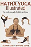 img - for Hatha Yoga Illustrated: For Greater Strength, Flexibility, and Focus by Martin Kirk, Brooke Boon, Daniel DiTuro (January 1, 2004) Hardcover book / textbook / text book