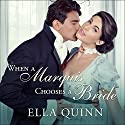 When a Marquis Chooses a Bride: Worthingtons Series, Book 2 Audiobook by Ella Quinn Narrated by Cat Gould
