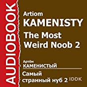 The Most Weird Noob 2 [Russian Edition] | Artiom Kamenisty