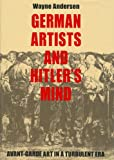 German Artists and Hitlers Mind: Avant-garde Art in a Turbulent Era