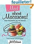 Mad About Macarons: Make Macarons Lik...