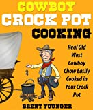 COWBOY CROCK POT COOKING - Real Old West Cowboy Chow Easily Cooked in Your Crock Pot