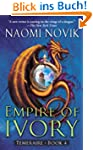 Empire of Ivory: A Novel of Temeraire: 4
