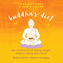 Buddha's Diet: The Ancient Art of Losing Weight Without Losing Your Mind Audiobook by Tara Cottrell, Dan Zigmond Narrated by Pam Ward