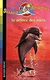 echange, troc Lucy Daniels - Jessica et les dauphins, Tome 8 : Le prince des mers