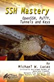 SSH Mastery: OpenSSH, PuTTY, Tunnels and Keys (IT Mastery Book 1)