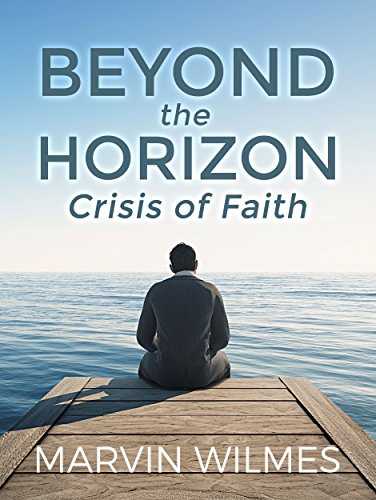 Beyond the Horizon: A Crisis of Faith by Marvin Wilmes