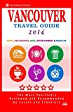 Vancouver Travel Guide 2016: Shops, Restaurants, Arts, Entertainment and Nightlife in Vancouver, Canada (City Travel Guide 2016)