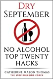 img - for Alcohol: DRY SEPTEMBER No Alcohol TOP 20 HACKS: THE STOP DRINKING COACH. Stop drinking for September. Plus FREE bonus book,