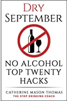 Alcohol: DRY SEPTEMBER No Alcohol TOP 20 HACKS: THE STOP DRINKING COACH. Stop drinking for September. Plus FREE bonus book,