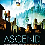Ascend: Forging a Path to Your Truer Self | William D. Anton PhD