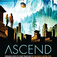 Ascend: Forging a Path to Your Truer Self | Livre audio Auteur(s) : William D. Anton PhD Narrateur(s) : James Silvera