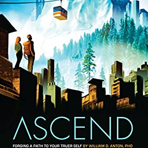 Ascend: Forging a Path to Your Truer Self Hörbuch von William D. Anton PhD Gesprochen von: James Silvera