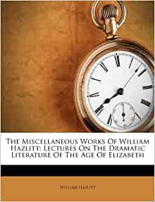 Amazon Com The Miscellaneous Works Of William Hazlitt