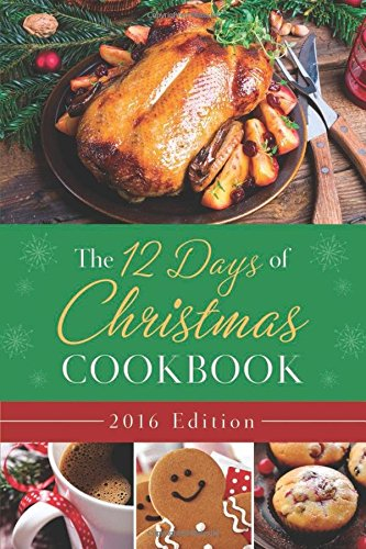 The 12 Days of Christmas Cookbook 2016 Edition: The Ultimate in Effortless Holiday Entertaining (Book Twelve Recipes compare prices)
