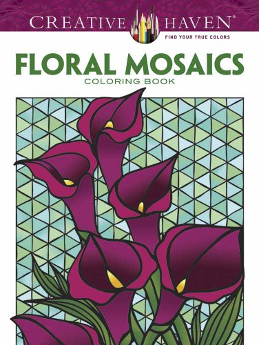 Creative Haven Floral Mosaics Coloring Book (Creative Haven Coloring Books)