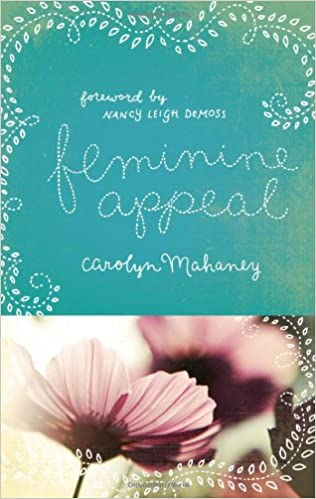 Feminine Appeal: Seven Virtues of a Godly Wife and Mother