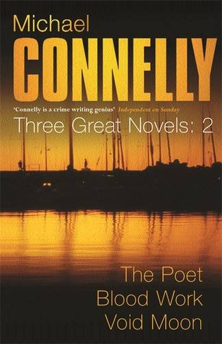 Michael Connelly: Three Great Novels: The Thrillers: The Poet, Blood Work, Void Moon: