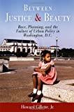 img - for Between Justice and Beauty: Race, Planning, and the Failure of Urban Policy in Washington, D.C. book / textbook / text book