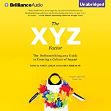 The XYZ Factor: The DoSomething.org Guide to Creating a Culture of Impact (       UNABRIDGED) by Nancy Lublin, Alyssa Ruderman Narrated by Nick Podehl, Kate Rudd