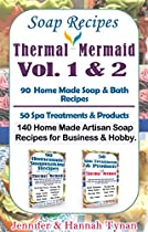 Soap Recipes: Volumes 1 & 2 140 Home Made Artisan Soap Recipes For Hobby Or Business From Thermal Mermaid