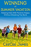 Winning at Summer Vacation: Keeping Kids AND Parents Happy Without Breaking the Bank