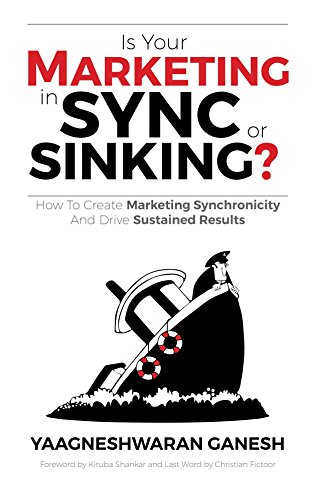 Is Your Marketing in Sync or Sinking?: How to Create Marketing Synchronicity and Drive Sustained Results by Yaagneshwaran Ganesh