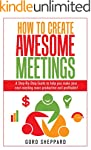 How To Create Awesome Meetings: A Ste...