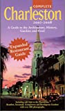 Complete Charleston 2007-2008: A Guide to the Architecture, History, Gardens and Food