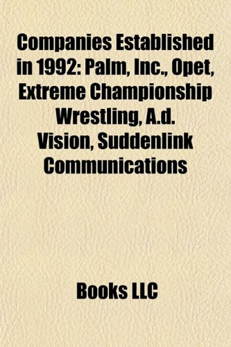 Companies established in 1992: Palm, Inc., OPET, Extreme Championship Wrestling, A.D. Vision, Cerberus Capital Management