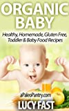 Organic Baby - Healthy, Homemade, Gluten Free, Toddler & Baby Food Recipes (Paleo Diet Solution Series)