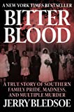 img - for Bitter Blood: A True Story of Southern Family Pride, Madness, and Multiple Murder book / textbook / text book