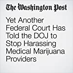 Yet Another Federal Court Has Told the DOJ to Stop Harassing Medical Marijuana Providers | Christopher Ingraham