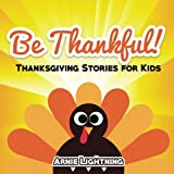 Be Thankful: Short Stories, Thanksgiving Jokes, and More! (Thanksgiving Books for Children)
